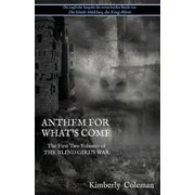 Anthem For What's Come: The First Two Volumes of The Blind Girl's War (Paperback)