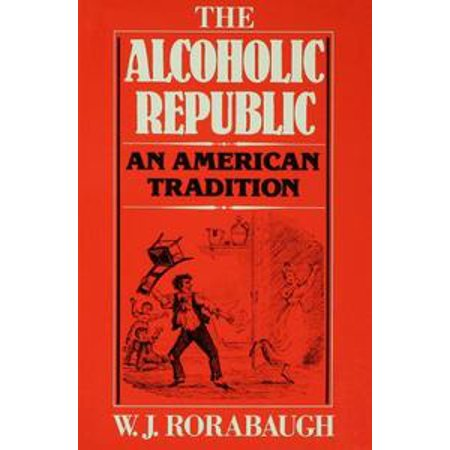 the alcoholic republic an american tradition