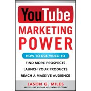 YouTube Marketing Power: How to Use Video to Find More Prospects, Launch Your Products, and Reach a Massive Audience - eBook