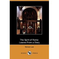 The Spirit of Rome : Leaves from a Diary (Dodo Press)