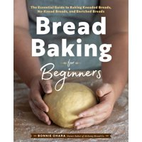 Bread Baking for Beginners: The Essential Guide to Baking Kneaded Breads, No-Knead Breads, and Enriched Breads (Paperback)