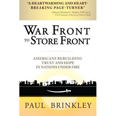 War Front to Store Front : Americans Rebuilding Trust and Hope in Nations Under Fire](Fire Store Promo Code)