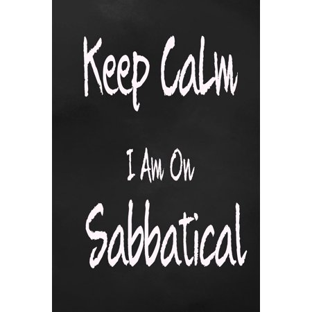 Keep Calm I Am On Sabbatical : Travel Plan 4 Trips With Daily Activities, Food, Accommodation And Daily Best Memory With Plenty Of Space For Packing list, Pictures, Budget, Diary And (Best Android Food Diary)