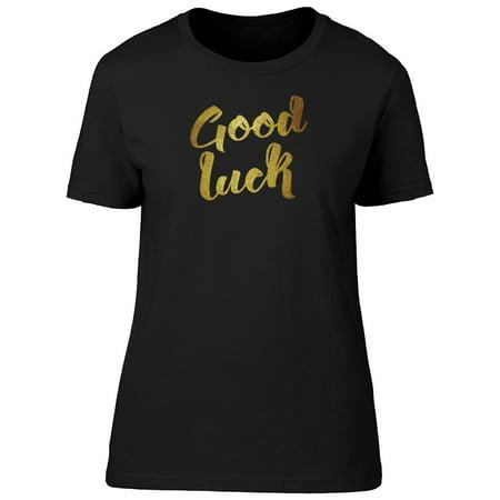 Good Luck Golden Glitter Quote Tee Women