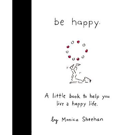 Be Happy : A Little Book to Help You Live a Happy -