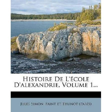 Histoire De L Cole Dalexandrie  Volume 1    By Simon  Jules  Paperback