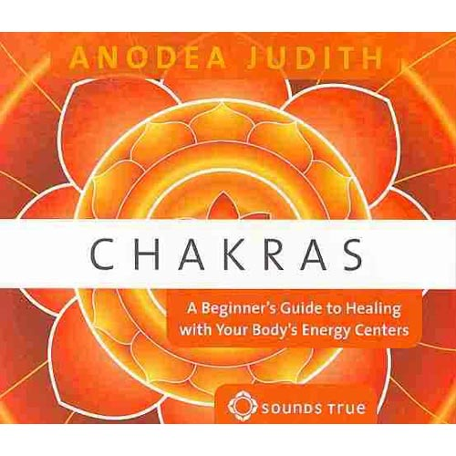 Chakras: A Beginner's Guide to Healing With Your Body's Energy Centers