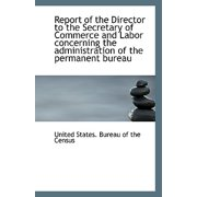 Report of the Director to the Secretary of Commerce and Labor Concerning the Administration of the P