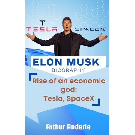 Rise of an economic god: Tesla, SpaceX Elon Musk Biography (Paperback)