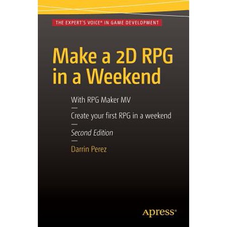 Make a 2D RPG in a Weekend : Second Edition: With RPG Maker Mv