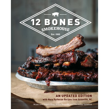 Asheville Nc - 12 Bones Smokehouse : An Updated Edition with More Barbecue Recipes from Asheville, NC