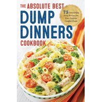 Dump Dinners: The Absolute Best Dump Dinners Cookbook with 75 Amazingly Easy Recipes (Paperback)