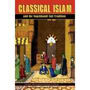 Classical Islam and the Naqshbandi Sufi Tradition