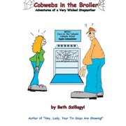Cobwebs in the Broiler : The Adventures of a Very Wicked Step Mother