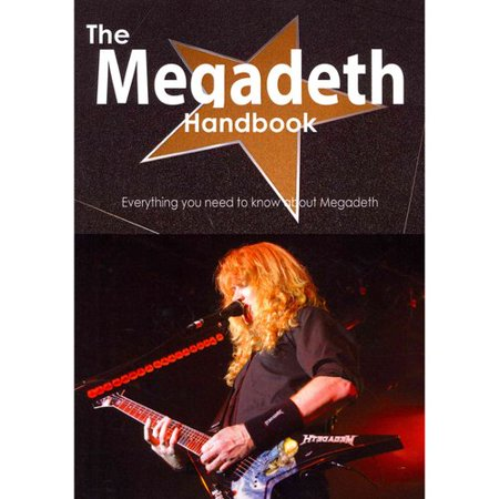 The Megadeth Handbook - Everything You Need to Know about Megadeth