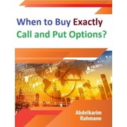 When to Buy Exactly Call and Put Options? - eBook