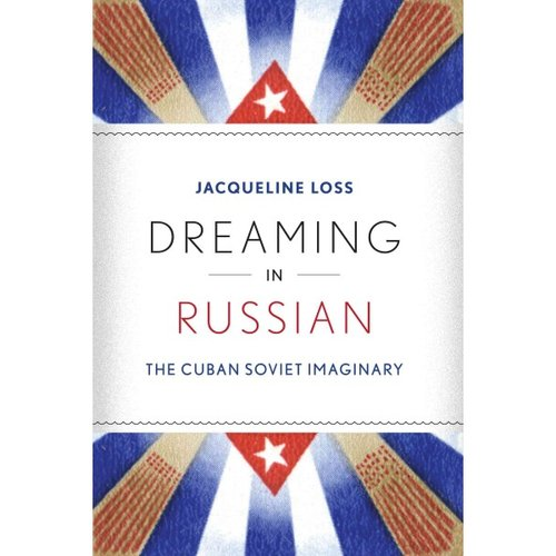 Dreaming in Russian: The Cuban Soviet Imaginary