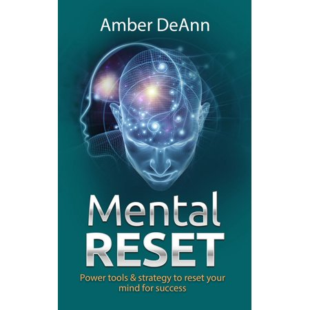 Mental Reset: Power tools and strategy to reset your mind for success - (Mind Warrior Strategies For Total Mental Domination)