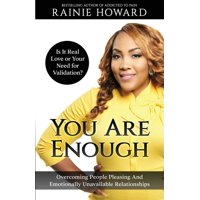 You Are Enough: Is It Love or Your Need for Validation Overcoming People Pleasing And Emotionally Unavailable Relationships (Paperback)