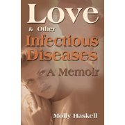 Love and Other Infectious Diseases : A Memoir