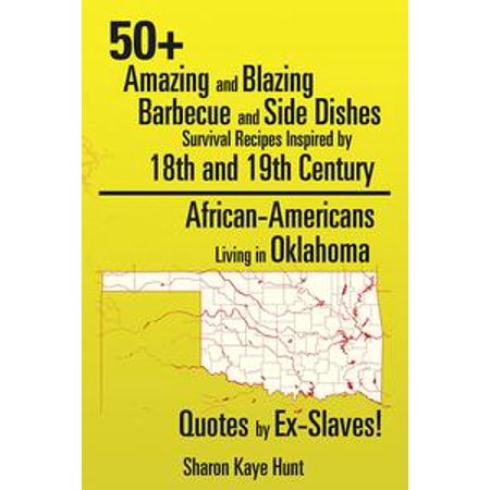 - 50+ Amazing and Blazing Barbeque and Side Dishes Survival Recipes Inspired by 18Th and 19Th Century African-Americans Living in Oklahoma Quotes by Ex-Slaves! - eBook