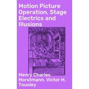 Motion Picture Operation, Stage Electrics and Illusions - eBook