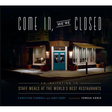 Come In, We're Closed : An Invitation to Staff Meals at the World's Best (Alinea Best Restaurant In The World)