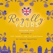 The Tourist and The Scotsman (Royally Yours Season 1, Episode 2) - Audiobook