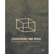 Eschatology and Space : The Lost Dimension in Theology Past and Present
