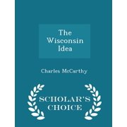 The Wisconsin Idea - Scholar's Choice Edition
