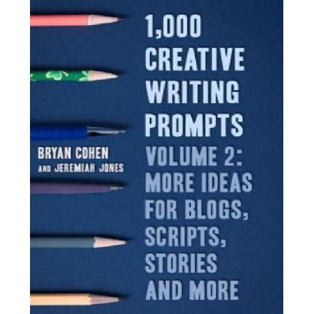 1 000 Creative Writing Prompts  More Ideas For Blogs  Scripts  Stories And More