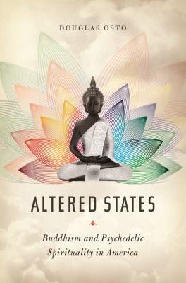 Altered States: Buddhism and Psychedelic Spirituality in America by