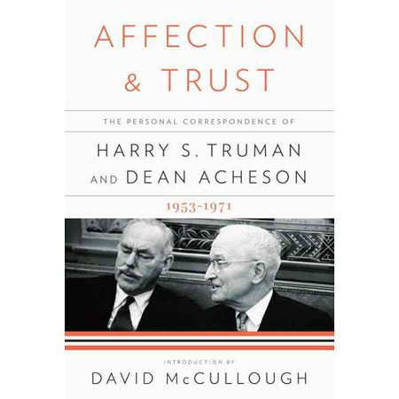 Affection and Trust: The Personal Correspondence of Harry S. Truman and Dean Acheson, 1953-1971 by