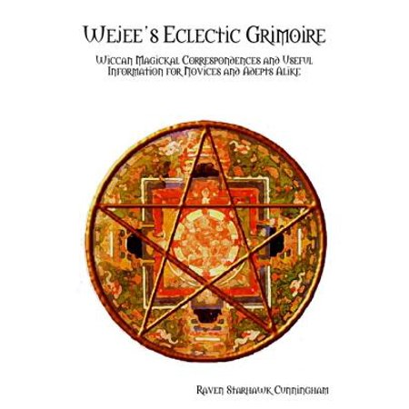 Wejee's Eclectic Grimoire: Wiccan Magickal Correspondences and Useful  Information for Novices and Adepts Alike - eBook