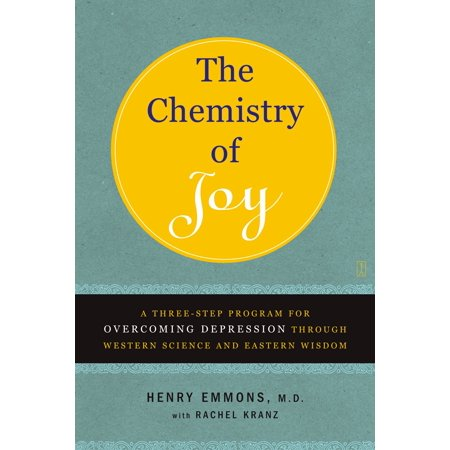 The Chemistry of Joy : A Three-Step Program for Overcoming Depression Through Western Science and Eastern Wisdom