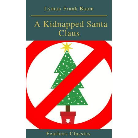 Kincaid Classics Santa (A Kidnapped Santa Claus (Best Navigation, Active TOC)(Feathers Classics) - eBook )