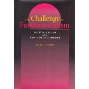 The Challenge of Fundamentalism : Political Islam and the New World Disorder