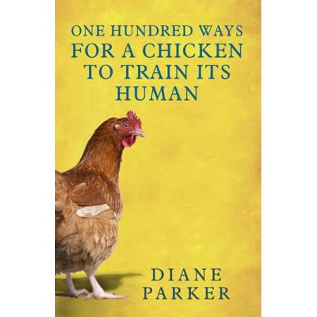 100 Ways for a Chicken to Train its Human - eBook