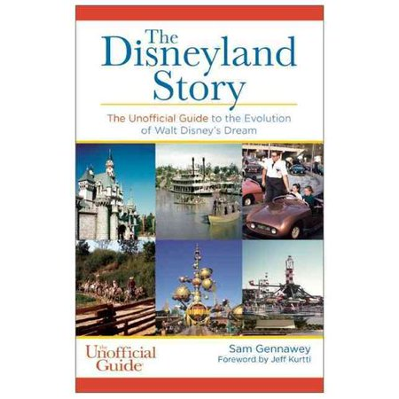 The Disneyland Story  The Unofficial Guide To The Evolution Of Walt Disneys Dream