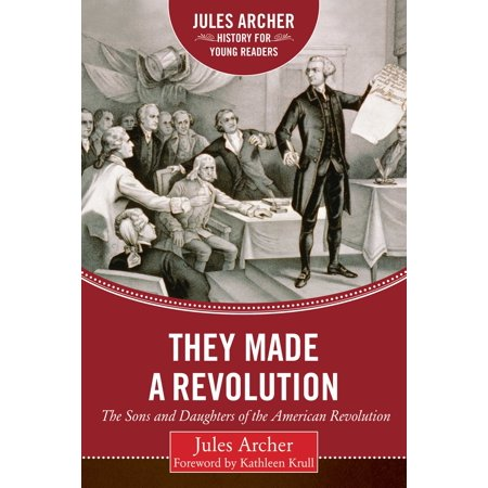 They Made a Revolution : The Sons and Daughters of the American