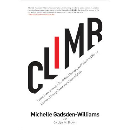 Climb : Taking Every Step with Conviction, Courage, and Calculated Risk to Achieve a Thriving Career and a Successful (Risk Taking In Business In Hope Of Reward)