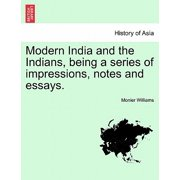 Modern India and the Indians, Being a Series of Impressions, Notes and Essays.