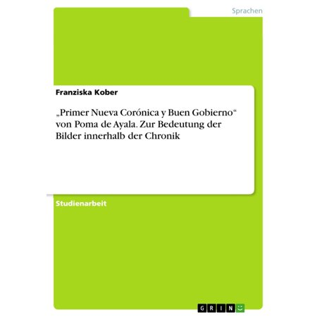 'Primer Nueva Corónica y Buen Gobierno' von Poma de Ayala. Zur Bedeutung der Bilder innerhalb der Chronik - eBook