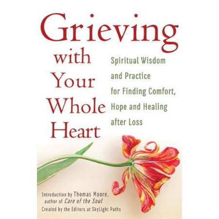 Grieving with Your Whole Heart : Spiritual Wisdom and Practice for Finding Comfort, Hope and Healing After (Spiritual Meaning Of Deer Crossing Your Path)