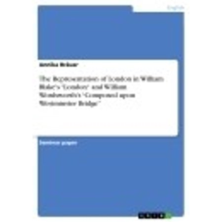 The Representation of London in William Blake's 'London' and William Wordsworth's 'Composed upon Westminster Bridge' - eBook - Halloween 2017 London Bridge