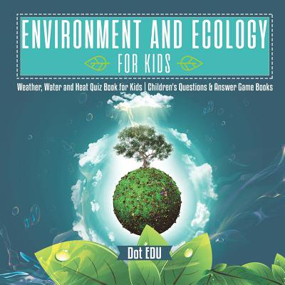 Environment and Ecology for Kids Weather, Water and Heat Quiz Book for Kids Children's Questions & Answer Game