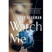 Watch Me : A Gripping Psychological Thriller