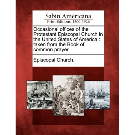 Occasional Offices Of The Protestant Episcopal Church In The United States Of America   Taken From The Book Of Common Prayer