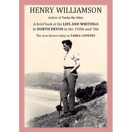Henry Williamson, author of Tarka the Otter: A brief look at his Life and Writings in North Devon in the 1920s and '30s, the area known today as Tarka Country - eBook - Halloween In Devon 2017