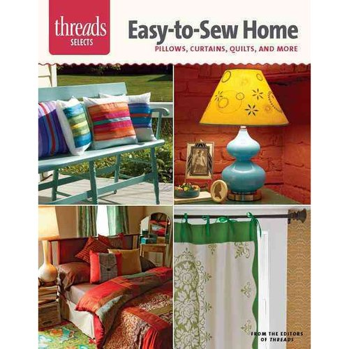 Easy-to-Sew Home: Pillows, Curtains, Quilts, and More